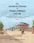 The Jamaican Diaries of Robert Hibbert 1772-1780: Detailing a merchant family's involvement in and defence of the colonial slave trade based economy Cover Image