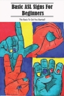 Basic Asl Signs For Beginners _ The Basic To Get You Started!: Language & Grammar Cover Image