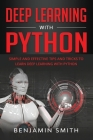 Deep Learning with Python: Simple and Effective Tips and Tricks to Learn Deep Learning with Python Cover Image