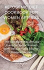 Ketogenic Diet Cookbook for Women After 50: The Complete Weight Loss Guide for Senior Women with Delicious and Easy-to-Prepare Recipes Cover Image