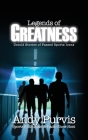 Legends of Greatness: Untold Stories of Passed Sports Icons Cover Image