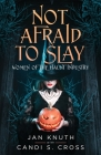 Not Afraid to Slay: Women of the Haunt Industry Cover Image