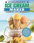 Cuisinart Ice Cream Maker Cookbook For Beginners: Discover Delicious Ice Cream Recipes for Making Your Own Ice Cream and Frozen Treats Cover Image