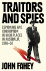 Traitors and Spies: Espionage and Corruption in High Places in Australia, 1901-50 Cover Image
