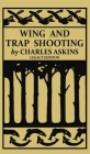 Wing and Trap Shooting (Legacy Edition): A Classic Handbook on Marksmanship and Tips and Tricks for Hunting Upland Game Birds and Waterfowl Cover Image