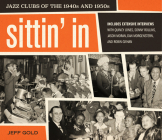 Sittin' In: Jazz Clubs of the 1940s and 1950s Cover Image