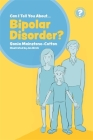 Can I Tell You about Bipolar Disorder?: A Guide for Friends, Family and Professionals (Can I Tell You About...?) Cover Image