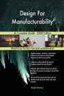 Design For Manufacturability A Complete Guide - 2020 Edition Cover Image