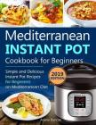 Mediterranean Instant Pot Cookbook 2019: Simple and Delicious Instant Pot Recipes For Beginners on Mediterranean Diet Cover Image