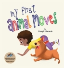 My First Animal Moves: A Children's Book to Encourage Kids and Their Parents to Move More, Sit Less and Decrease Screen Time Cover Image