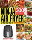 Ninja Air Fryer Cookbook: 300 Easy and Delicious Air Fryer Recipes for Beginners and Advanced Users Cover Image