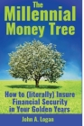 The Millennial Money Tree: How to (literally) Insure Financial Security in Your Golden Years Cover Image