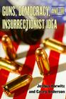 Guns, Democracy, and the Insurrectionist Idea Cover Image
