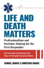 Life and Death Matters: Professionalism and Decision-Making for the First Responder, How Paramedics Act Decisively in the Chaos of Prehospital Cover Image