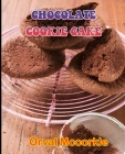 Chocolate Cookie Cake: 150 recipe Delicious and Easy The Ultimate Practical Guide Easy bakes Recipes From Around The World chocolate cookie c Cover Image