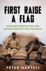 First Raise a Flag: How South Sudan Won the Longest War But Lost the Peace Cover Image