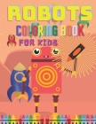 Robots Coloring Book For Kids: Preschool Boys Big Easy Pictures Amazing Fun Robots In Space and Planets 4-8 Years Cover Image
