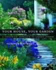 Your House, Your Garden: A Foolproof Approach to Garden Design Cover Image