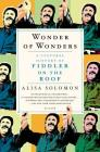 Wonder of Wonders: A Cultural History of Fiddler on the Roof Cover Image