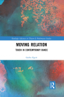 Moving Relation: Touch in Contemporary Dance (Routledge Advances in Theatre & Performance Studies) Cover Image