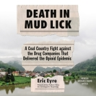 Death in Mud Lick: A Coal Country Fight Against the Drug Companies That Delivered the Opioid Epidemic Cover Image