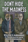 Don't Hide the Madness: William S. Burroughs in Conversation with Allen Ginsberg Cover Image