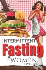 Intermittent Fasting for Women Over 50: Overcome the Decision Fatigue and Map Your Journey to Trigger Slow Aging, Fast Weight Loss, and Boost Incredib Cover Image