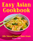 Easy Asian Cookbook: 100+ Takeout Favorites Made Simple Cover Image