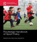Routledge Handbook of Sport Policy (Routledge International Handbooks) Cover Image
