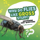 Why Do Flies Like Gross Stuff?: Answering Kids' Questions Cover Image