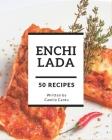 50 Enchilada Recipes: The Best-ever of Enchilada Cookbook Cover Image