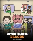 Virtual Learning Dragon: A Story About Distance Learning to Help Kids Learn Online. Cover Image