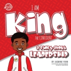 I Am King the Confident: a story about leadership (The Achievers) Cover Image