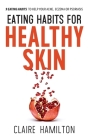 Eating Habits for Healthy Skin: 9 eating habits to help your acne, eczema or psoriasis Cover Image
