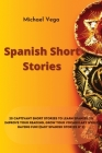 Spanish Short Stories: 20 Captivant Short Stories to Learn Spanish to Improve Your Reading, Grow your Vocabulary While Having Fun! (Easy Span Cover Image