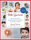 Bébé Gourmet: 100 French-Inspired Baby Food Recipes For Raising an Adventurous Eater Cover Image