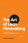 The Art of Lean Filmmaking: An unconventional guide to creating independent feature films Cover Image