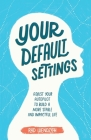 Your Default Settings: Adjust Your Autopilot to Build a More Stable and Impactful Life Cover Image
