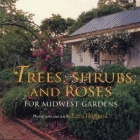 Trees, Shrubs, and Roses for Midwest Gardens Cover Image