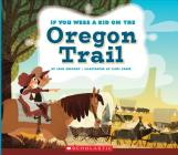 If You Were a Kid on the Oregon Trail (If You Were a Kid) Cover Image