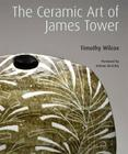The Ceramic Art of James Tower Cover Image
