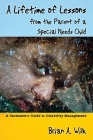 A Lifetime of Lessons from the Parent of a Special Needs Child: A Caretaker's Guide to Disability Management Cover Image