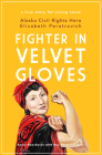 Fighter in Velvet Gloves: Alaska Civil Rights Hero Elizabeth Peratrovich Cover Image