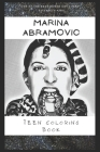 Teen Coloring Book: An Anti Anxiety Adult Coloring Book That's Inspired By A Famous Performance Artist Cover Image