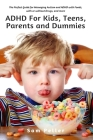 ADHD For Kids, Teens, Parents and Dummies: The Perfect Guide for Managing Autism and ADHD with Foods, with or without Drugs, and more Cover Image