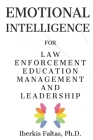 Emotional Intelligence: for Law Enforcement Education Management and Leadership Cover Image