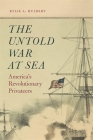 The Untold War at Sea: America's Revolutionary Privateers Cover Image