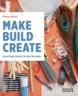 Make Build Create: Sculpture Projects for Children Cover Image