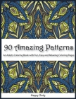 90 Amazing Patterns: An Adult Coloring Book with Fun, Easy and Relaxing Coloring Pages Cover Image