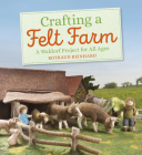 Crafting a Felt Farm: A Waldorf Project for All Ages Cover Image